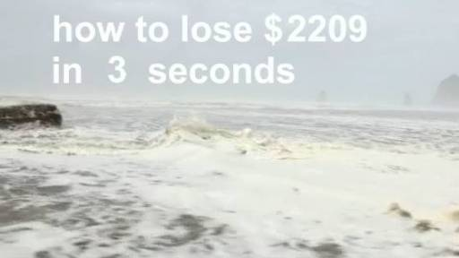 How to Lose $2400 in Just Seconds